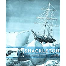 Shackleton: The Story of Ernest Shackleton and the Antarctic Explorers by Gavin Mortimer (2009-05-14)