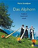 Das Alphorn: Tradition, Handwerk, Musik