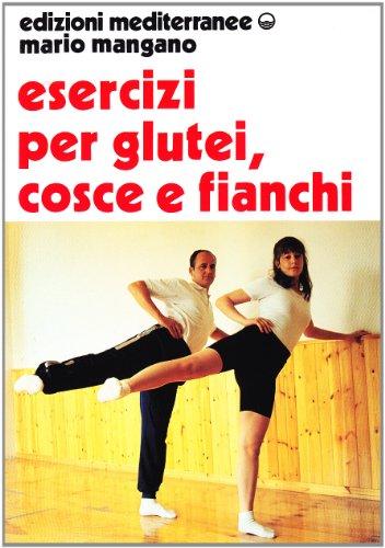 Esercizi per i glutei, cosce e fianchi (Ginnastica) por Mario Mangano