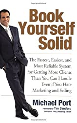 Book Yourself Solid: The Fastest, Easiest, and Most Reliable System for Getting More Clients Than You Can Handle Even if You Hate Marketing and Selling by Michael Port (2008-04-28)