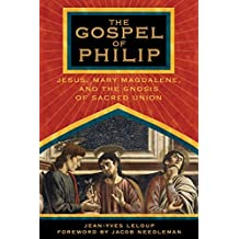 The Gospel of Philip: Jesus, Mary Magdalene, and the Gnosis of Sacred Union (English Edition)