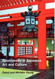 Spontaneity in Japanese Art and Culture - David Earl Young, Michiko Young