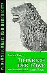 Heinrich der Löwe: Europäisches Fürstentum im Hochmittelalter (Persönlichkeit und Geschichte)