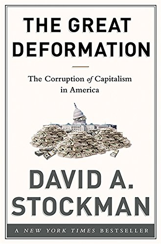 The Great Deformation: The Corruption of Capitalism in America par David Stockman