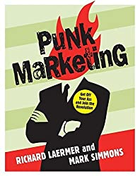 Punk Marketing: Get Off Your Ass and Join the Revolution by Richard Laermer (2007-02-27)