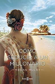 Cómo seducir a un millonario par Megan Mulry
