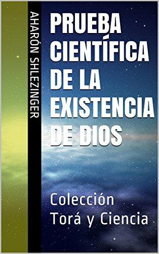 Prueba Científica de la Existencia de Dios: Colección Torá y Ciencia por Aharón Shlezinger
