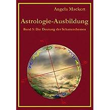 Astrologie-Ausbildung, Band 5: Die Deutung der Schattenthemen