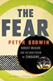 Telecharger Livres The Fear Robert Mugabe and the Martyrdom of Zimbabwe By Former Chief Regional HIV Project Peter Godwin published March 2011 (PDF,EPUB,MOBI) gratuits en Francaise