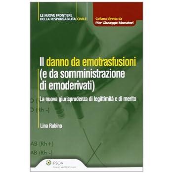 Danno Da Emotrasfusioni (E Da Somministrazione Di Emoderivati). La Nuova Giurisprudenza Di Legittimità E Di Merito