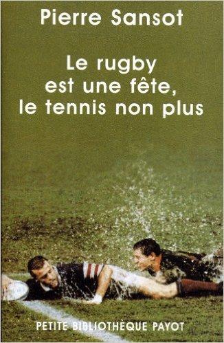 Le rugby est une fête, le tennis non plus de Pierre Sansot ( 23 janvier 2002 ) par Pierre Sansot