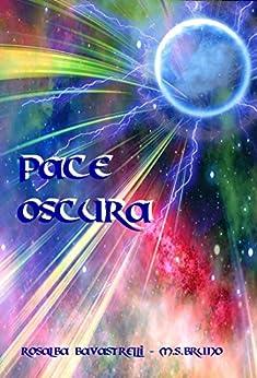Pace Oscura: (La Base della Baia - Parte IV) di [Bavastrelli, Rosalba, Bruno, M.S.]