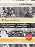 Cinco rebeldes: Historias humanas de las Brigadas Internacionales y la Guerra Civil (Alfa)