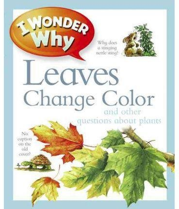 [(I Wonder Why Leaves Change Color : And Other Questions about Plants)] [By (author) Andrew Charman] published on (January, 2012)