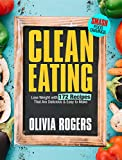Clean Eating: Lose Weight With 172 Recipes That Are Delicious & Easy to Make (SMASH Food Cravings & Enjoy Eating Healthy