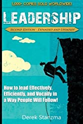 Leadership: How to Lead Effectively, Efficiently, and Vocally in a Way People Will Follow! Second Edition - Expanded and Updated! by Derek Stanzma (2014-08-16)