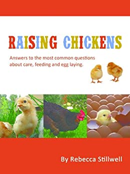 Raising Chickens: Answers to the Most Common Questions About Chicken Care, Feeding and Egg Laying (English Edition) par [Stillwell, Rebecca]