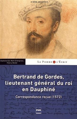 Bertrand de Gordes, lieutenant général du roi en Dauphiné : Correspondance reçue (1572)