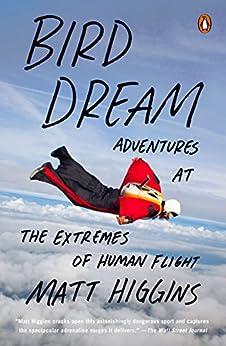 Bird Dream: Adventures at the Extremes of Human Flight par [Higgins, Matt]