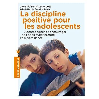 La discipline positive pour les adolescents: Accompagner et encourager nos ados avec fermeté et bienveillance
