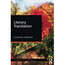 Literary Translation (Routledge Translation Guides) by Chantal Wright (2016-02-21)