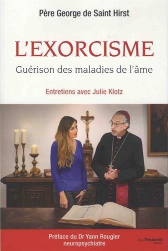 L'exorcisme : guérison des maladies de l'âme par Père Georges de saint-Hirst;Entretiens avec Julie Klotz