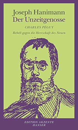 Der Unzeitgenosse: Charles Péguy - Rebell gegen die Herrschaft des Neuen