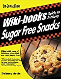 WIKI-BOOKS Guide To MAKING SUGAR FREE SNACKS - VOLUME 1 (English Edition)