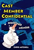 Cast Member Confidential: A Disneyfied Memoir by Mitchell, Chris (2010) Paperback
