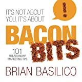 It's Not About You, It's About Bacon Bits!: 101 Relationship Marketing Tips! (English Edition)