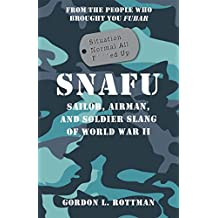 SNAFU Situation Normal All F***ed Up: Sailor, Airman and Soldier Slang of World War II (General Military)