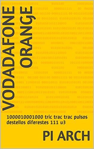 Vodadafone orange: 1000010001000 tric trac trac pulsos destellos diferestes 111 u3 por Pi Arch
