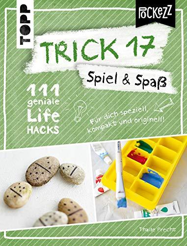 Trick 17 Pockezz - Spiel & Spaß: 111 geniale Lifehacks für mehr Spaß im Leben