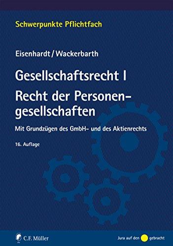 Gesellschaftsrecht I. Recht der Personengesellschaften: Mit Grundzügen des GmbH- und des Aktienrechts (Schwerpunkte Pflichtfach)