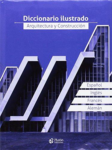 DICCIONARIO ILUSTRADO, ARQUITECTURA Y CONSTRUCCION por CARLES BROTO COMERMA