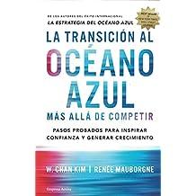 La transicion al oceano azul / Blue Ocean Shift: Mas Alla De Competir