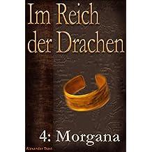 Im Reich der Drachen: Morgana (Fantasy-Saga)