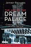 The Age of the Dream Palace: Cinema and Society in 1930s Britain