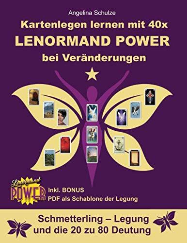 Kartenlegen lernen mit 40x LENORMAND POWER bei Veränderungen: Schmetterling - Legung und die 20 zu 80 Deutung inkl. Bonus PDF der Legesystem-Schablone (Kartenlegen lernen - Lenormand Power, Band 10)