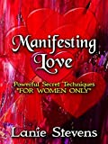 Manifesting Love: Powerful Secret Techniques: FOR WOMEN ONLY