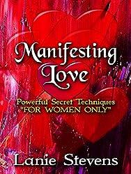 Manifesting Love:  Powerful Secret Techniques: