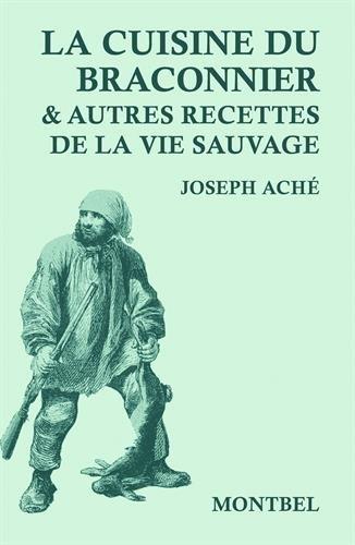 La cuisine du braconnier & autres recettes de la vie sauvage par From Editions de Montbel