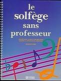 Le solfège sans professeur - Une méthode claire et des mélodies choisies à l'intention du débutant - L'Homme - 31/01/1989