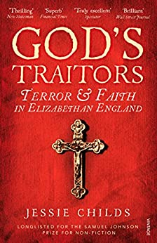 God's Traitors: Terror and Faith in Elizabethan England by [Childs, Jessie]