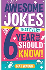 Awesome Jokes That Every 6 Year Old Should Know!: Bucketloads of rib ticklers, tongue twisters and side splitters (Awesome Jokes for Kids) Paperback