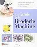 Le guide de la broderie machine : Profitez de toutes les fonctions et points de broderie de votre machine...