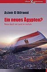 Ein neues Ägypten?: Reise durch ein Land im Aufruhr