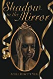 Shadow in the Mirror by Adele Hewett Veal (2015-05-21)