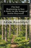 I'm Just Beginning to See: A Story in the Songs of Justin Hayward (English Edition)