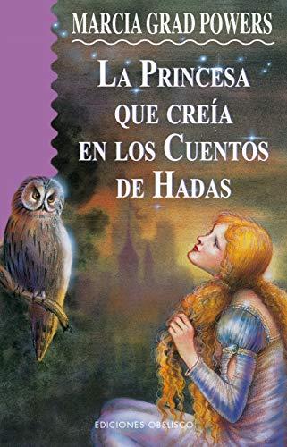 La princesa que creía en cuentos de hadas (NARRATIVA) por Marcia Grad